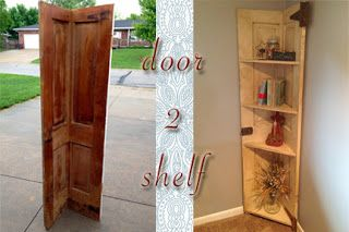 Turn those old doors into handy corner shelves. Great way to decorate a corner and not take up much room!