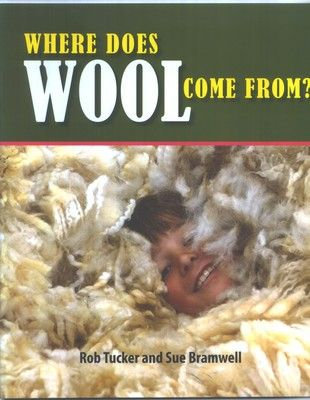 'Where Does Wool Come From?', by Sue Bramwell and illustrated by Rob Tucker. ISBN : 9780473219550 Publisher : Tucker Media