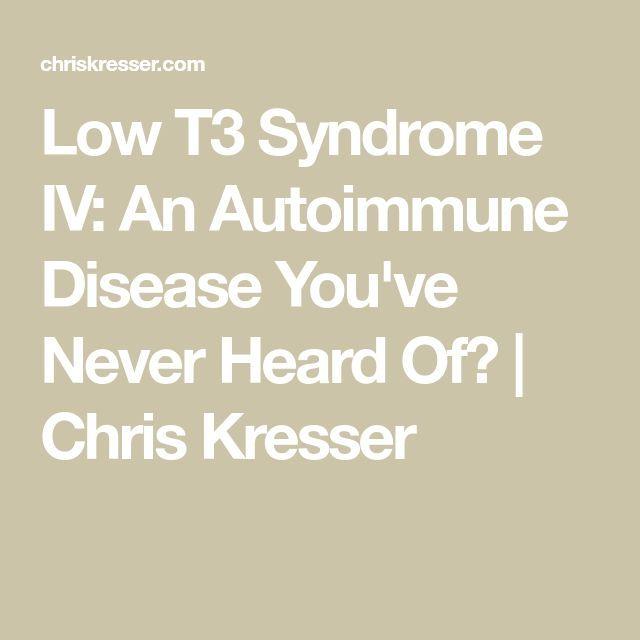 Low T3 Syndrome IV: An Autoimmune Disease You've Never Heard