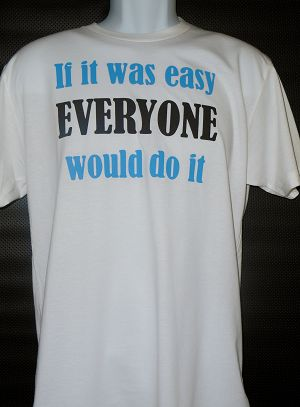 If it was easy EVERYONE would do it....Men's T-shirt