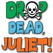 Drop Dead, Juliet!