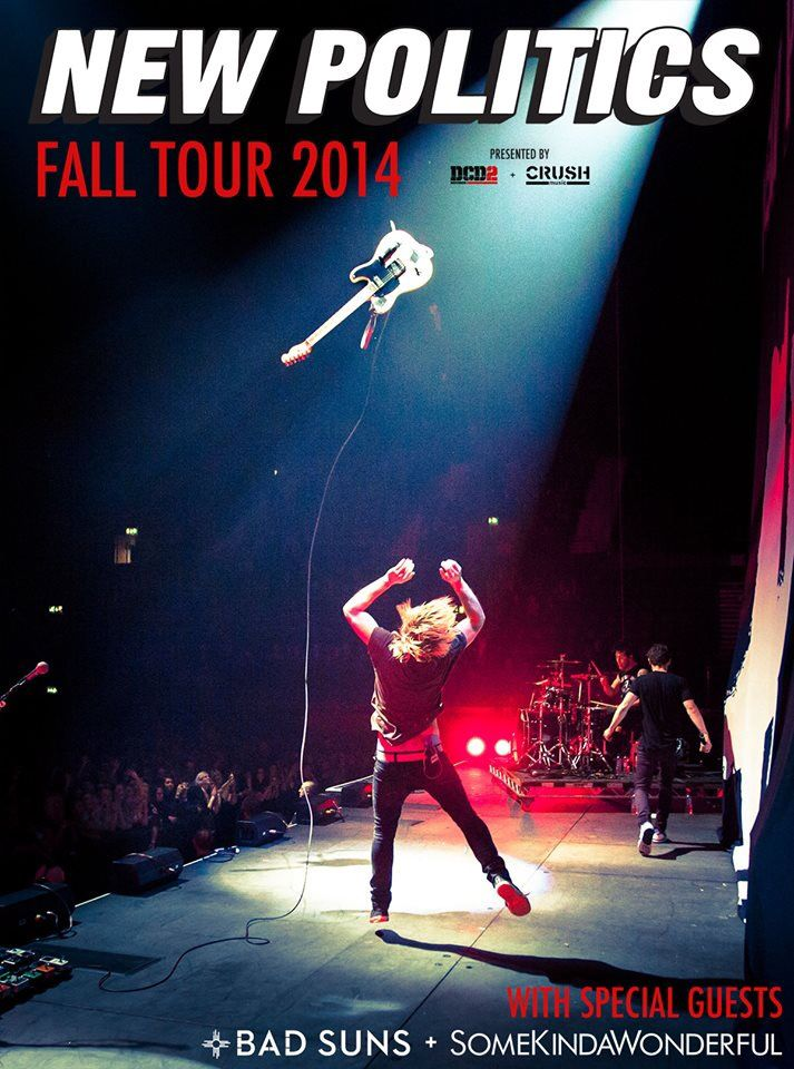 New Politics 2014 Fall Tour with Bad Suns I'm going once i but the ticket tom XD