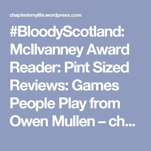 #BloodyScotland: McIlvanney Award Reader: Pint Sized Reviews: Games People Play from Owen Mullen – chapterinmylife: Scottish Crime Fiction Blogger