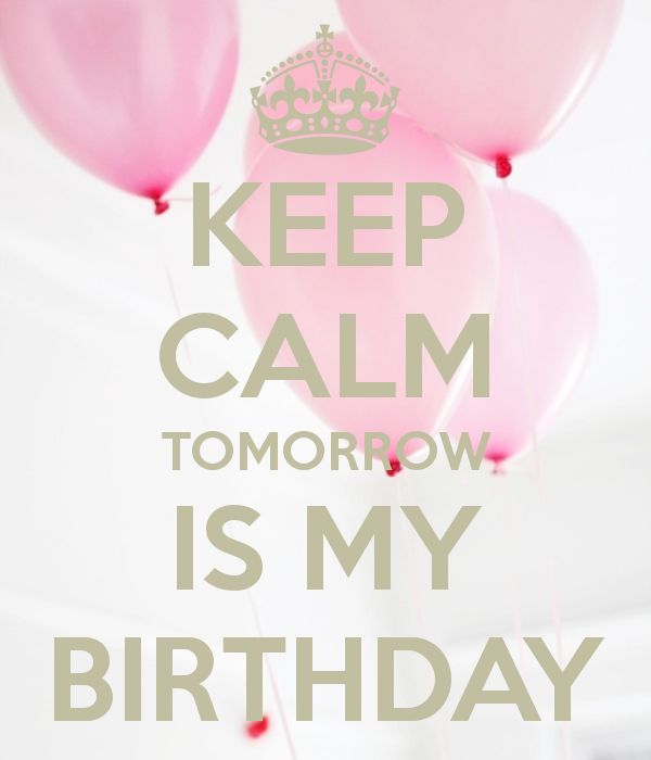 KEEP CALM TOMORROW IS MY BIRTHDAY - KEEP CALM AND CARRY ON Image Generator - brought to you by the Ministry of Information