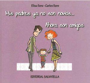 Mis padres ya no son novios... Ahora son amigos Elisa y Carles Soro. Editorial Salvatella