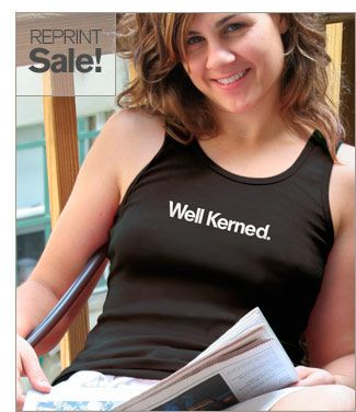 Well Kerned t-shirt from my outfit TypographyShop. On reprint sale just $18.99.