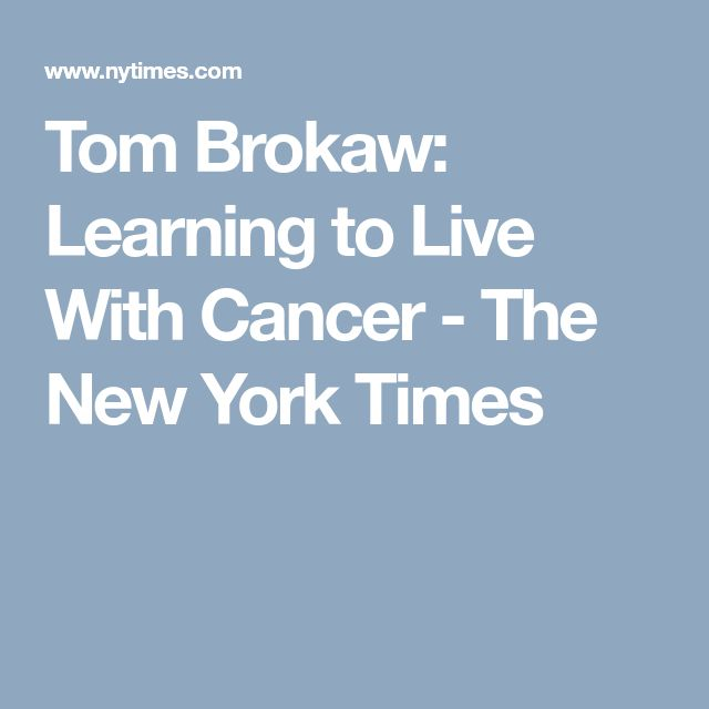 Tom Brokaw: Learning to Live With Cancer - The New York Times