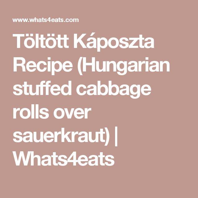 Töltött Káposzta Recipe (Hungarian stuffed cabbage rolls over sauerkraut) | Whats4eats