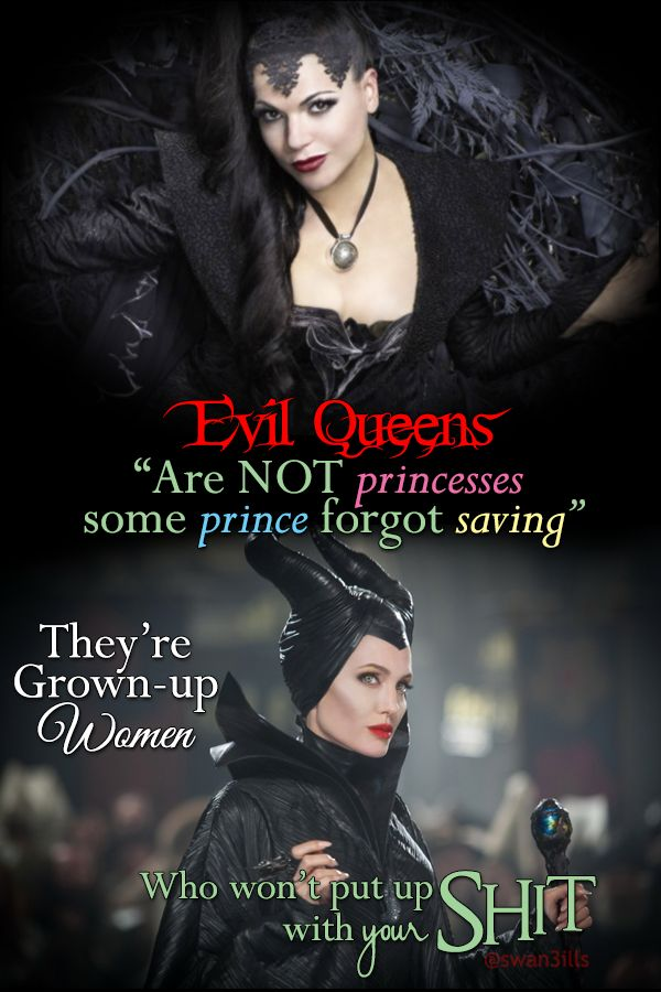 """I have seen that edit going around about """"evil queens"""" being princesses who weren't saved by their prince and it bothers me, because """"us"""",women, aren't weaklings who can't do something for ourselves. And if a woman dares being independent and strong; they turn her into a fucking witch.   There's a reason they're always queens. Q u e e n s. Who don't need anyone to rescue them, because when shit gets tough they can save their own asses."""