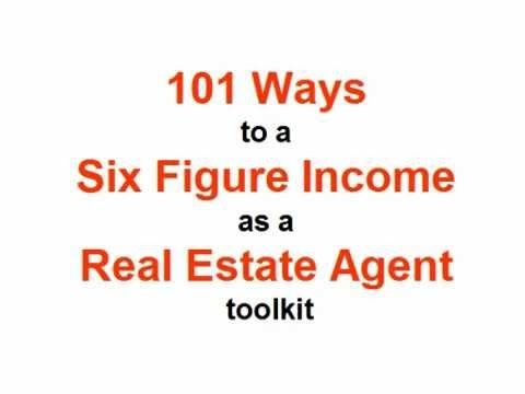 101 Ways To A Six Figure Income as a Real Estate Agent. How to get more real estate clients in a month than you now get all year.