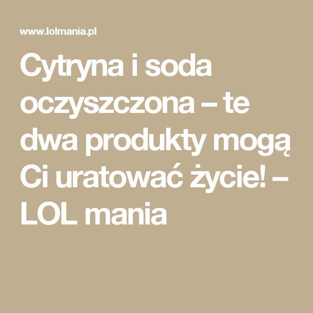 Cytryna i soda oczyszczona – te dwa produkty mogą Ci uratować życie! – LOL mania
