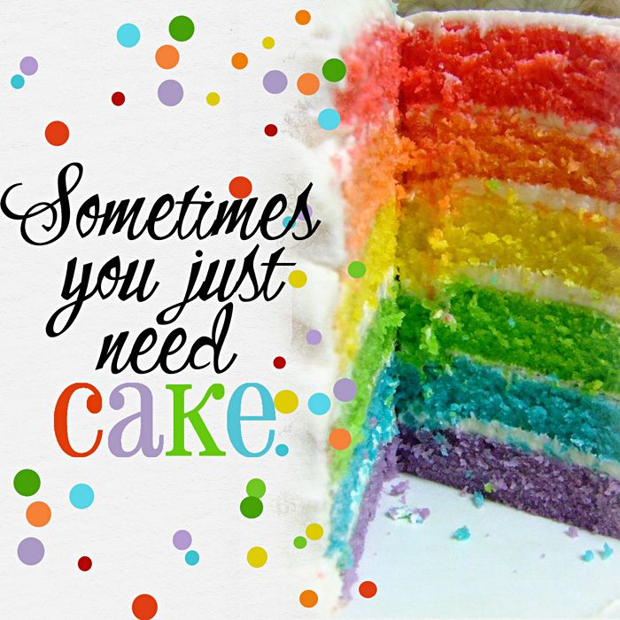 Cake Pic With Quotes : Sometimes you just need cake #quote Food Quotes ...
