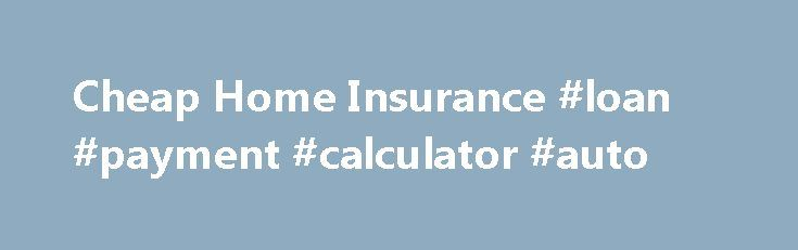 Cheap Home Insurance #loan #payment #calculator #auto http://insurance.remmont.com/cheap-home-insurance-loan-payment-calculator-auto/  #cheap home insurance # House Insurance Insure your house with Quoteline Direct and save at least 10% against your current insurers renewal premium with similar cover based on the same details. With more than 45 years' experience Quoteline Direct is one of the country's leading household insurance brokers. Whether you're looking for buildings insurance…