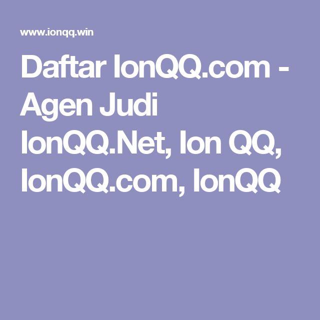 Daftar IonQQ.com - Agen Judi IonQQ.Net, Ion QQ, IonQQ.com, IonQQ
