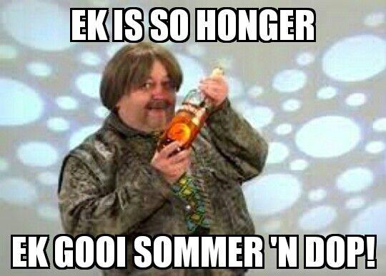 Ek is so honger ek gooi sommer 'n dop!