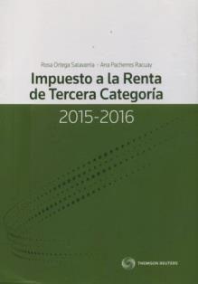 Impuesto a la renta de tercera categoría 2015-2016 / Rosa Ortega Salavarria, Ana Pacherres Racuay. 343.8 O733I