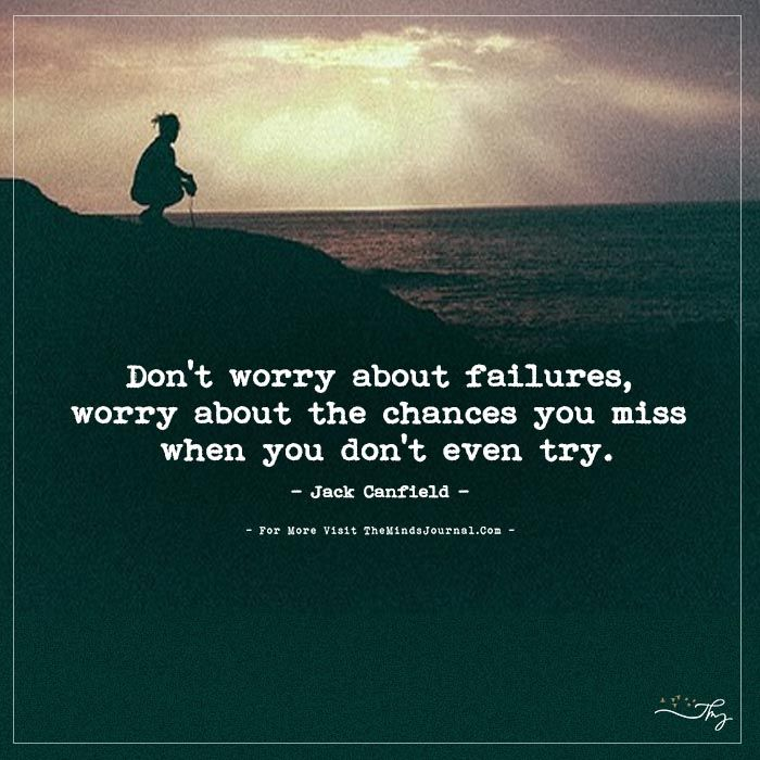 Don't worry about failures... - https://themindsjournal.com/dont-worry-about-failures/