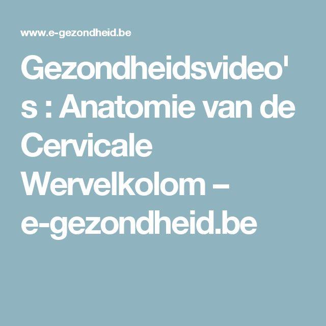 Gezondheidsvideo's : Anatomie van de Cervicale Wervelkolom – e-gezondheid.be