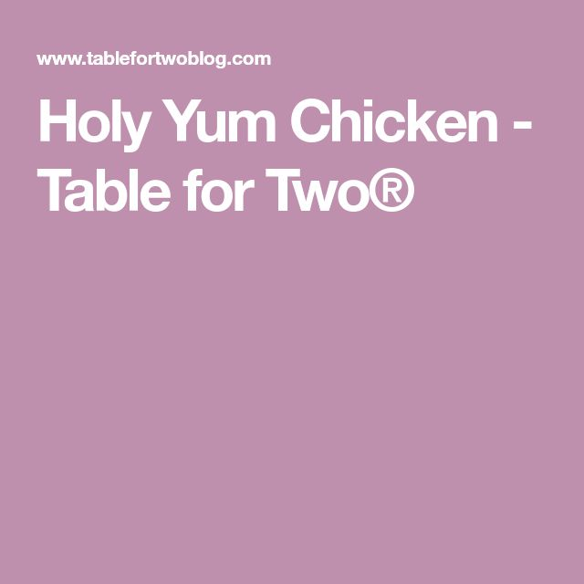 Holy Yum Chicken - Table for Two®