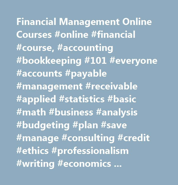 Financial Management Online Courses #online #financial #course, #accounting #bookkeeping #101 #everyone #accounts #payable #management #receivable #applied #statistics #basic #math #business #analysis #budgeting #plan #save #manage #consulting #credit #ethics #professionalism #writing #economics #201 #complete #edition #employment #law #fundamentals #estate #planning #excel #2016 #fundraising #write #grant #proposal #effective #policies #procedures #hr #compensation #benefits #human…