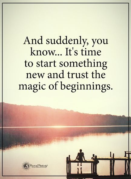 It's time to start something new and trust the magic of beginnings.