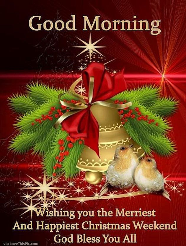 Good Morning Wishing You A Merry Happy Christmas Weekend   THE ...