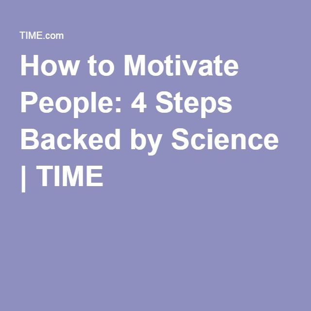 How to Motivate People: 4 Steps Backed by Science | TIME