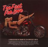 Too Fast for Love: A Millenium Tribute to Motley Crue [CD]
