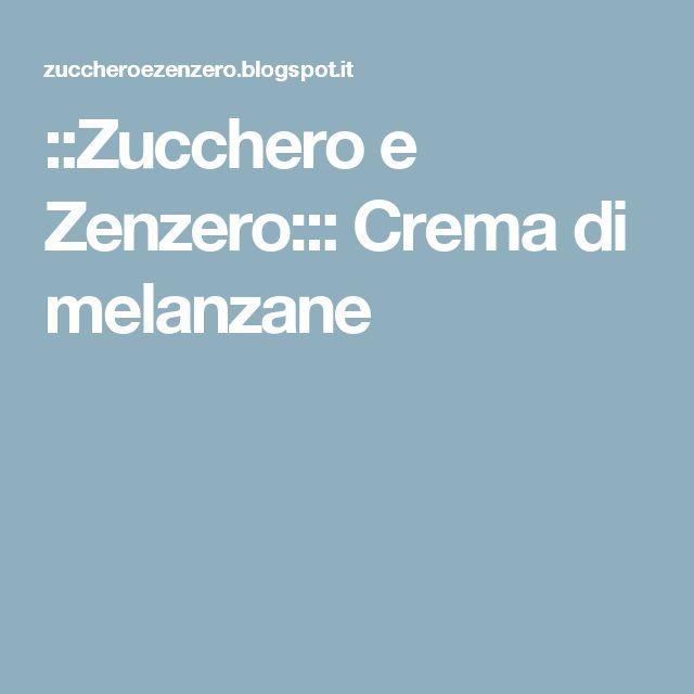 ::Zucchero e Zenzero::: Crema di melanzane