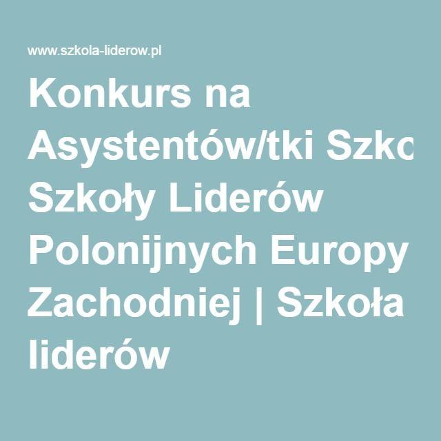 Konkurs na Asystentów/tki Szkoły Liderów Polonijnych Europy Zachodniej   Szkoła liderów