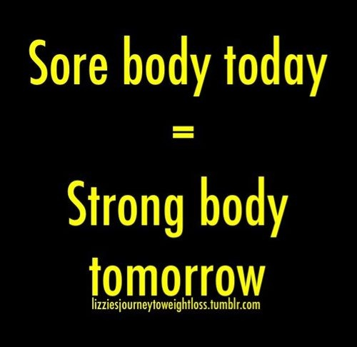 a sore body today is a strong body tomorrow