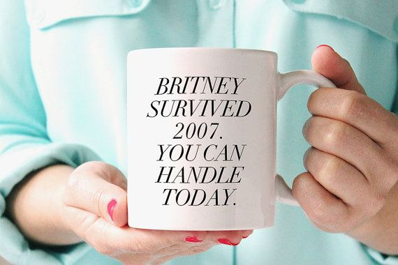 Funny Coffee Mug - Britney survived 2007. You can handle today. - Inspirational…