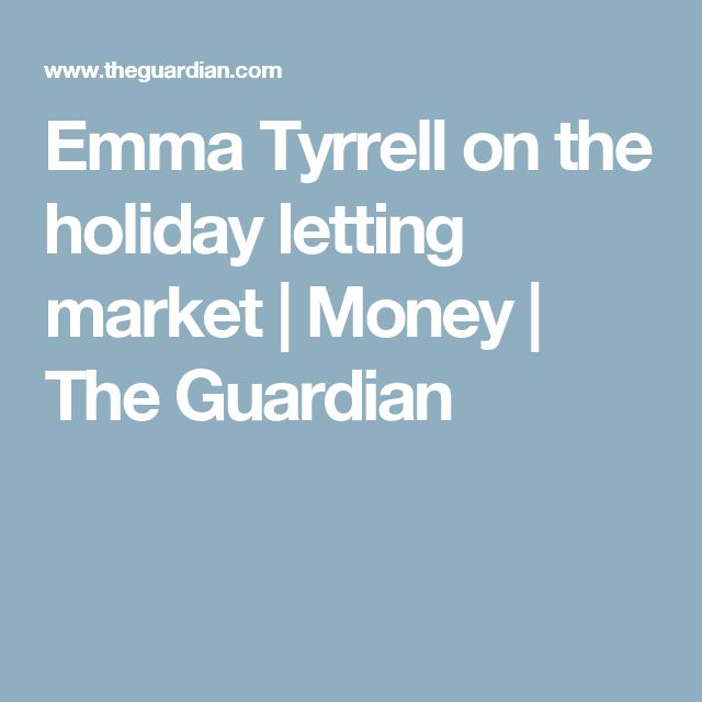 Emma Tyrrell on the holiday letting market | Money | The Guardian