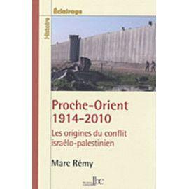Proche-Orient 1914-2010 - Les Origines Du Conflit Israélo-Palestinien de Marc Rémy