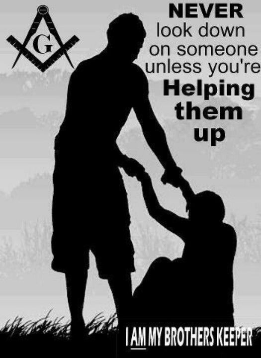 True... Never look down on someone unless you are helping them up...