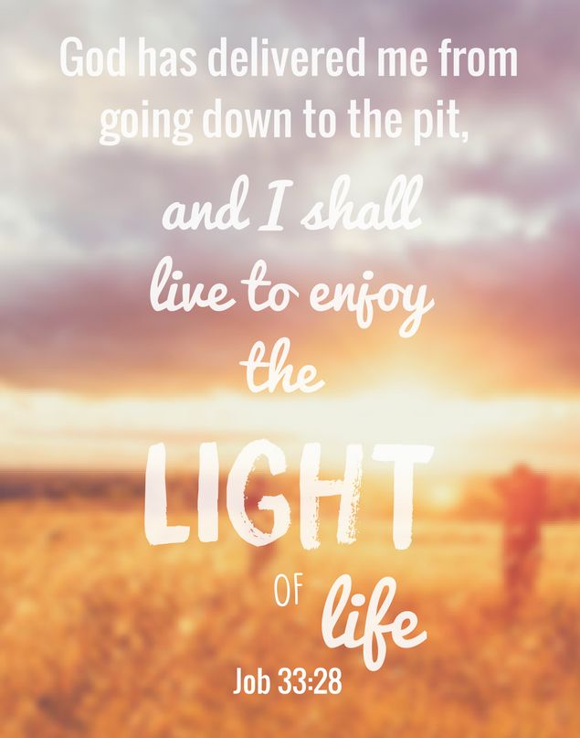 Job 33:28 Deliverance from the pit. I shall live to enjoy the light of life. #promise