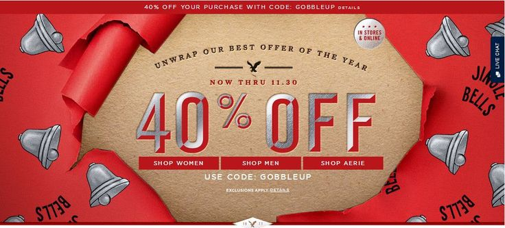 AKE 40% OFF YOUR American Eagle Outfitterrs PURCHASE and AERIE PURCHASE WITH CODE: GOBBLEUP Beginning November 26, 2014 at 6:00 AM EST through December 1, 2014 at 3:00 AM PST enter discount code GOBBLEUP to receive 40% off your AEO® purchase and Aerie® purchase when ordering online. Discount will apply when the code GOBBLEUP has been entered at shopping bag. Offer is valid in select US and Canada AEO® and Aerie® stores
