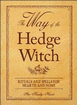 The Way of the Hedge Witch: Rituals and Spells for Hearth and Home (Paperback) | Overstock.com Shopping - The Best Deals on Witchcraft/Wicca
