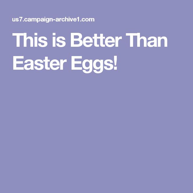 This is Better Than Easter Eggs!