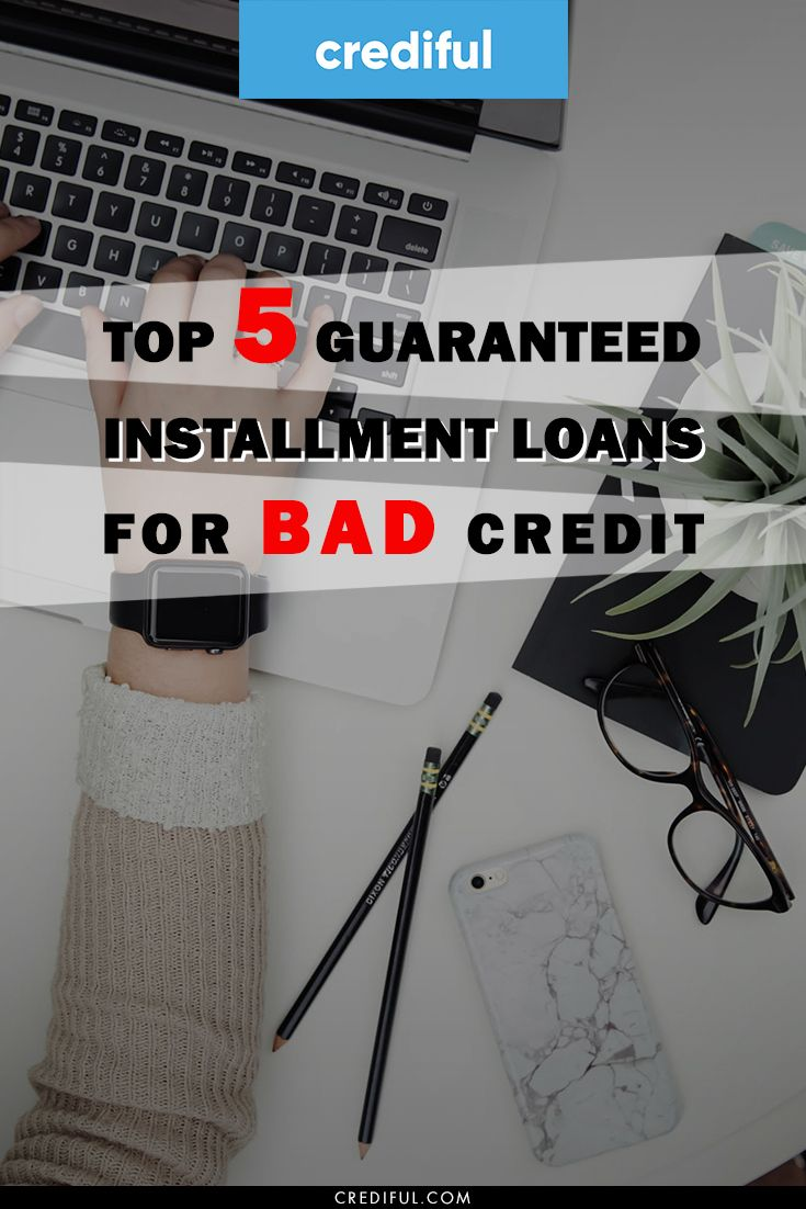 Top 5 Guaranteed Installment Loans For Bad Credit Of 2020 In 2020 Installment Loans Loans For Bad Credit Bad Credit