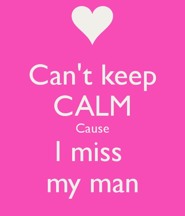 pictures for facebook missing my man | Can't keep CALM Cause I miss my man - KEEP CALM AND CARRY ON Image ...