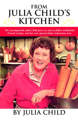 From Julia Child's Kitchen ~ The book that Julia herself reportedly felt to be her best work.