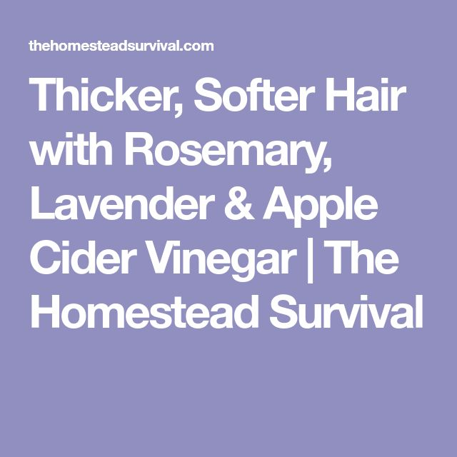 Thicker, Softer Hair with Rosemary, Lavender & Apple Cider Vinegar | The Homestead Survival