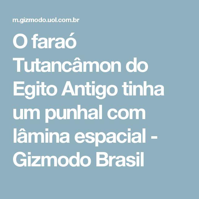 O faraó Tutancâmon do Egito Antigo tinha um punhal com lâmina espacial - Gizmodo Brasil