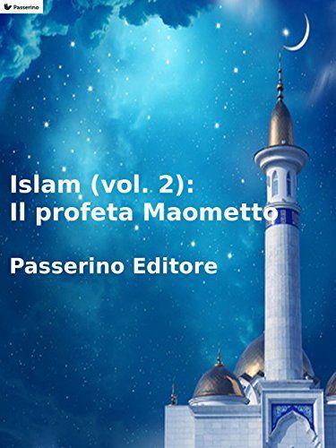 Islam (vol. 2): Il profeta Maometto di Passerino Editore https://www.amazon.it/dp/B01N3PMFC1/ref=cm_sw_r_pi_dp_x_PKWiybBS44EDY