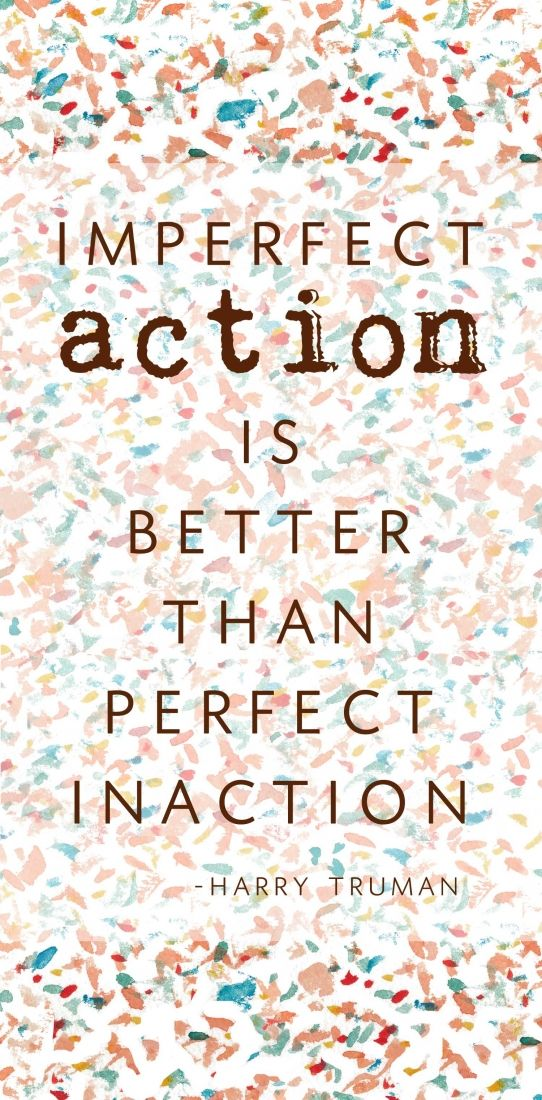 """Imperfect action is better than perfect inaction.""  – Harry Truman. Quote 