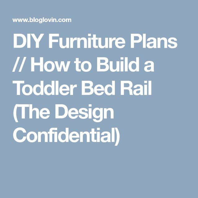 DIY Furniture Plans How To Build A Toddler Bed Rail The Design Confidential