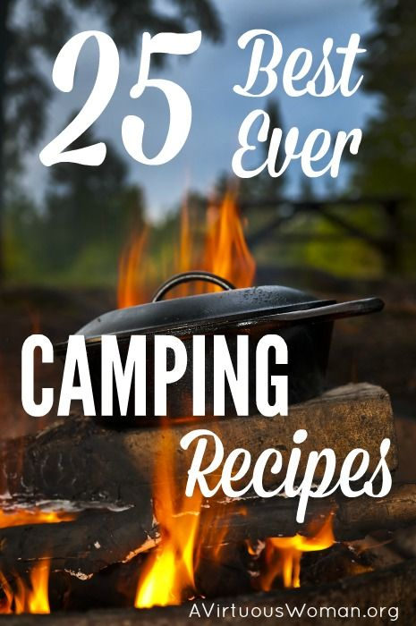 25 of the Best Camping Recipes Ever. If you're going camping - you'll love these recipes! #camping #recipe #virtuouswoman