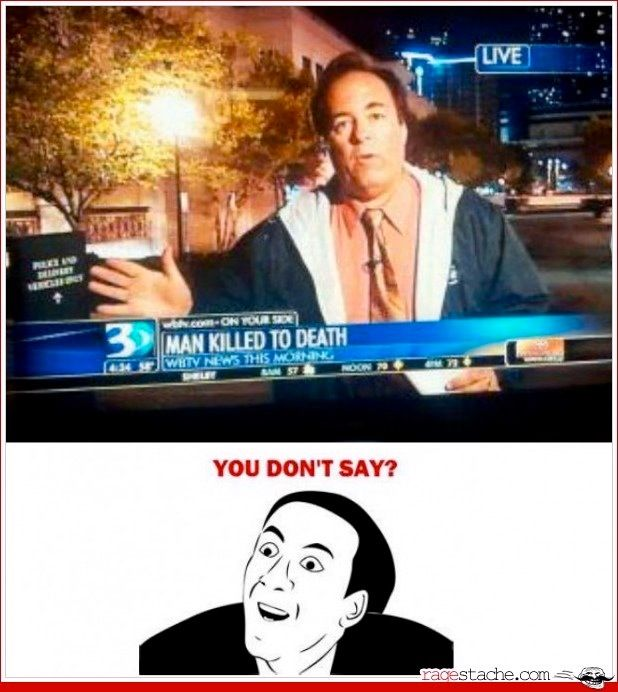 You don't say man killed to death