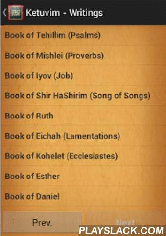 """The Tanakh  Android App - playslack.com , Read the Tanakh with this app.Does not require an internet connection. All the data is stored locally.Very efficient – runs fast, and uses little memory.The Tanakh or Mikra is the canon of the Hebrew Bible. The traditional Hebrew text is known as the Masoretic Text.Tanakh is an acronym of the first Hebrew letter of each of the Masoretic Text's three traditional subdivisions: Torah (""""Teaching"""", also known as the Five Books of Moses), Nevi'im…"""
